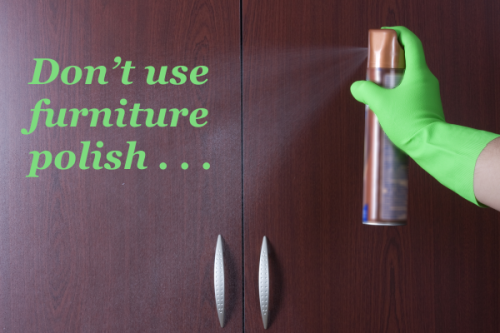 Don't use furniture polish